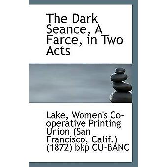 The Dark Seance - a Farce - in Two Acts by Lake - 9781113321961 Book