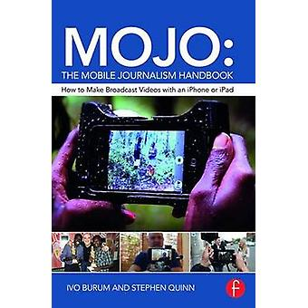 MOJO - The Mobile Journalism Handbook - How to Make Broadcast Videos wi