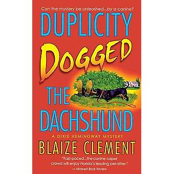 Duplicity Dogged the Dachshund by Blaize Clement - 9781250095343 Book