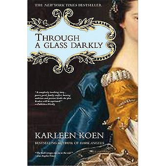 Through a Glass Darkly by Karleen Koen - 9781402200441 Book