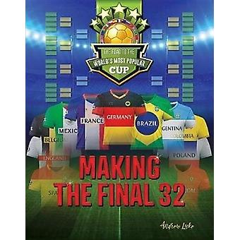 Making the Final 32 - The Road to the World's Most Popular Cup by Andr