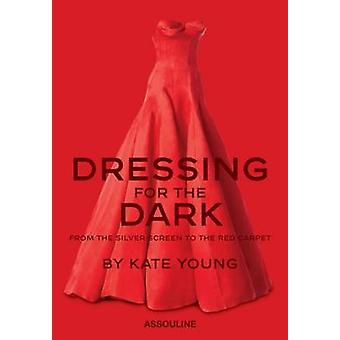 Dressing for the Dark - From the Silver Screen to the Red Carpet by Ka