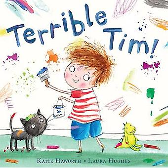 Terrible Tim by Rosalind Haworth - Katie Haworth - Laura Hughes - 978