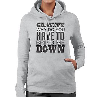 Gravity Why Do You Have To Bring Me Down Women's Hooded Sweatshirt