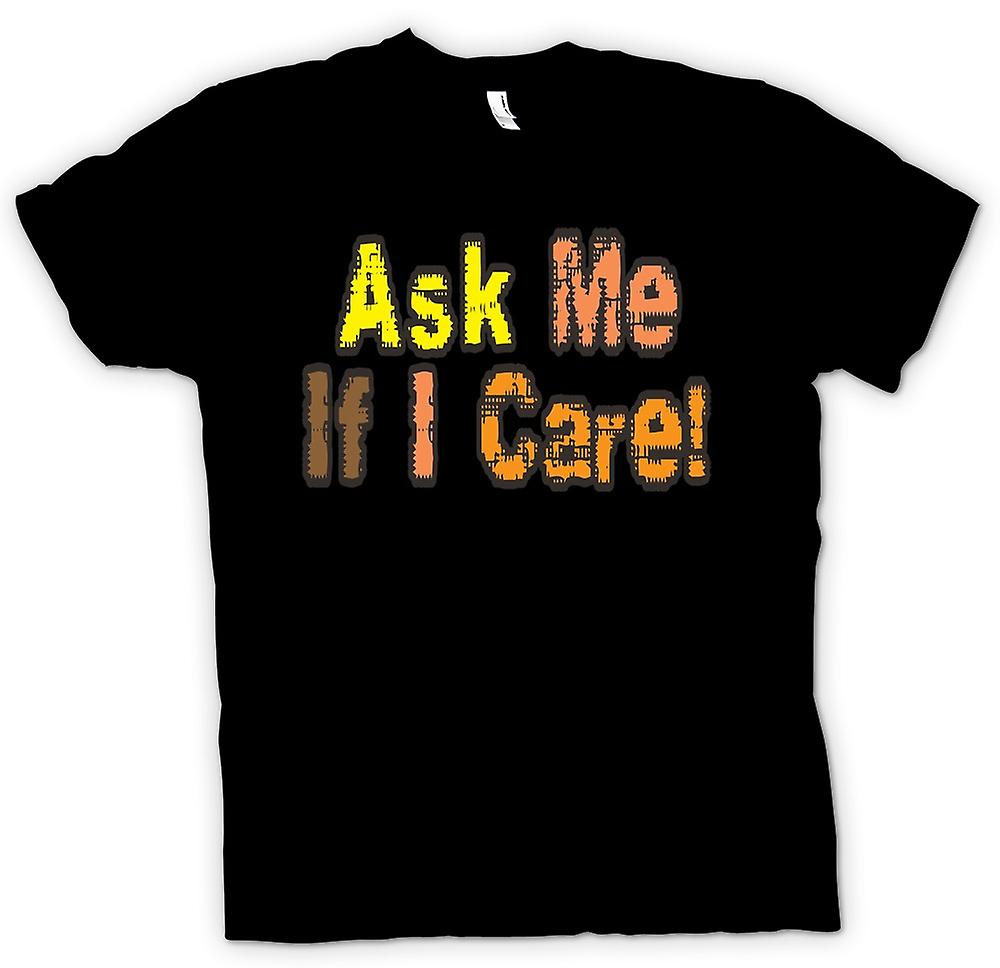 Mens T-shirt - Ask me if I care! - Quote