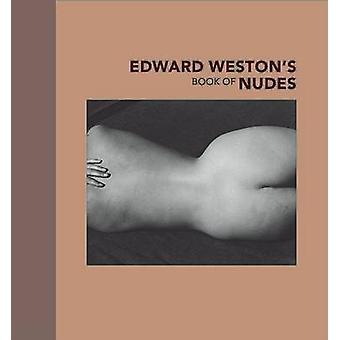 Edward Weston's Book of Nudes by Edward Weston - Nancy Newhall - 9780