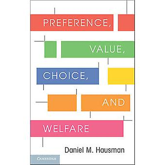 Preference - Value - Choice - and Welfare by Daniel M. Hausman - 9781