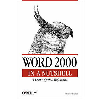 Word 2000 in a Nutshell - A Power Users Quick Reference by Walter J. G