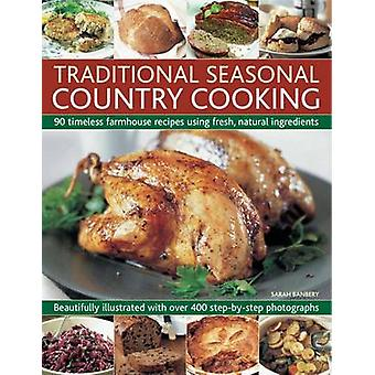 Traditional Seasonal Country Cooking - 90 Timeless Farmhouse Recipes U