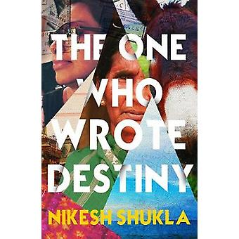 The One Who Wrote Destiny by Nikesh Shukla - 9781786492784 Book