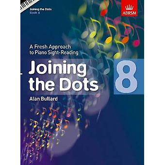 Joining the Dots - Book 8 (Piano) - A Fresh Approach to Piano Sight-Re