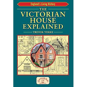 The Victorian House Explained by Trevor Yorke - 9781853069437 Book