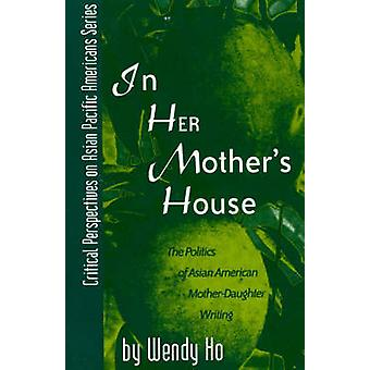 In Her Mother's House - The Politics of Asian American Mother-daughter