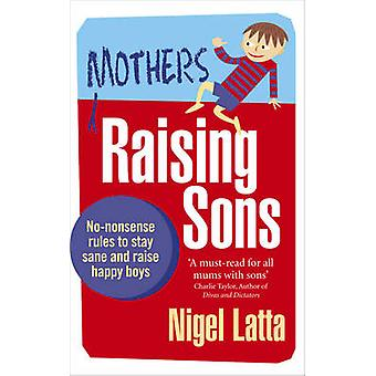 Mothers Raising Sons - No-nonsense Rules to Stay Sane and Raise Happy