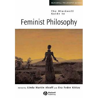 The Blackwell Guide to Feminist Philosophy by Eva Feder Kittay - Lind