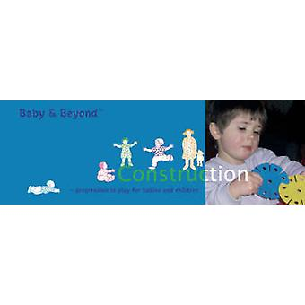 Construction - Progression in Play for Babies and Children by Sally Fe