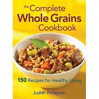 Cookbook de Grains entiers complète: 150 recettes pour une vie saine