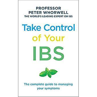 Ta kontroll över din IBS: The Complete Guide till hantera dina symtom