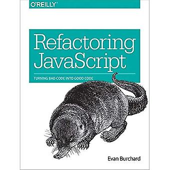 Refactoring JavaScript: Turning Bad Code Into Good� Code