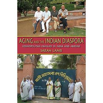 Altern und die indische Diaspora kosmopolitische Familien in Indien und im Ausland durch Lamm & Sarah