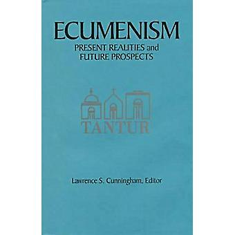 Ecumenism Present Realities and Future Prospects by Cunningham & Lawrence S.