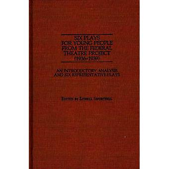 Six Plays for Young People from the Federal Theatre Project 19361939 An Introductory Analysis and Six Representative Plays by Swortzell & Lowell