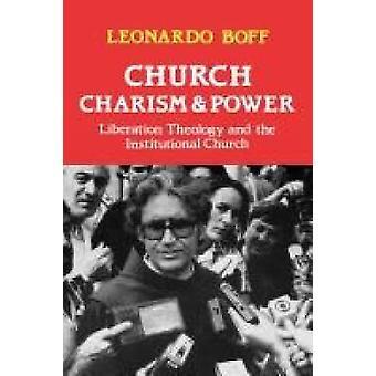 Kyrkan nådegåva och Power befrielsens teologi och den institutionella kyrkan av Boff & Leonardo
