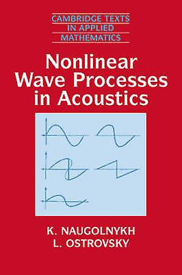 Nonlinear Wave Processes in Acoustics by Naugolnykh & K. A.