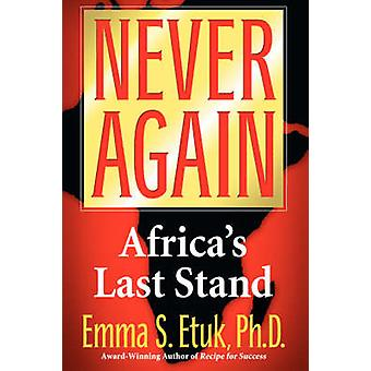 Never Again Africas Last Stand by Etuk & Emma S