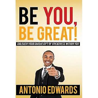 Werden Sie groß sein, entfesseln Sie Ihr einzigartige Geschenk Größe in dir durch Edwards & Antonio