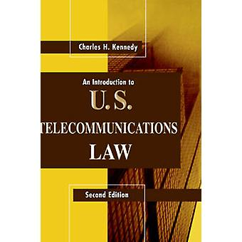 An Introduction to U.S. Telecommunications Law by Kennedy & Charles & H