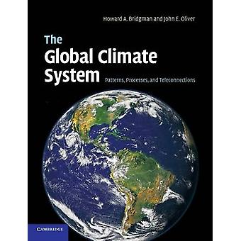 The Global Climate System Patterns Processes and Teleconnections by Bridgman & Howard A.