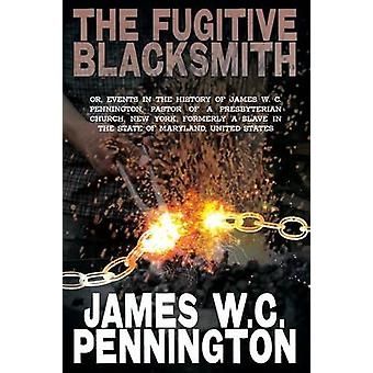 The Fugitive Blacksmith Or Events in the History of James W. C. Pennington Pastor of a Presbyterian Church New York Formerly a Slave in the State by Pennington & James W. C.