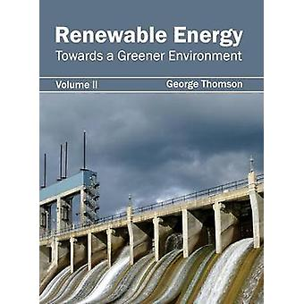 Renewable Energy Towards a Greener Environment Volume II by Thomson & George