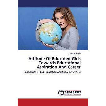 Attitude of Educated Girls Towards Educational Aspiration and Career by Singh Sweta