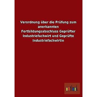 FMStFV Ber Die Prfung Zum Anerkannten Fortbildungsabschluss Geprfter Industriefachwirt Und Geprfte Industriefachwirtin von Ohne Autor