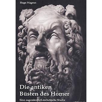 Die antiken Bsten des Homer  eine augenrztlichsthetische Studie by Magnus & Hugo