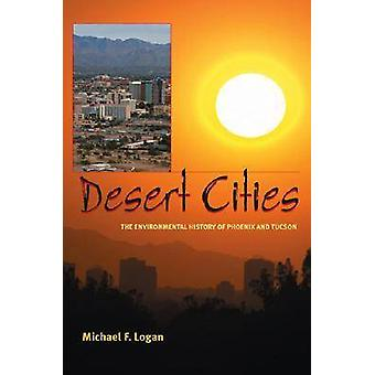Desert Cities - The Environmental History of Phoenix and Tucson by Mic
