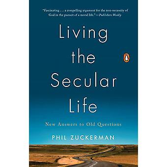 Living the Secular Life - New Answers to Old Questions by Phil Zuckerm