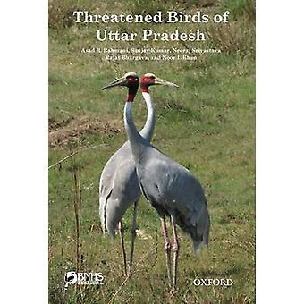 Threatened Birds of Uttar Pradesh by Asad R. Rahmani - Sanjay Kumar -