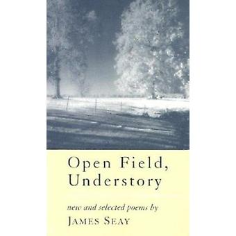 Open Field - Understory - New and Selected Poems by James Seay - 97808