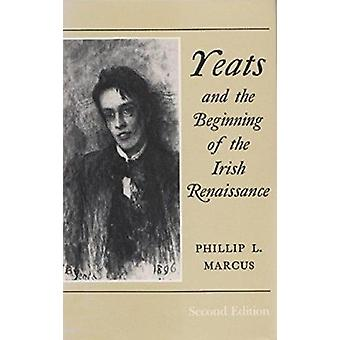 Yeats and the Beginning of the Irish Renaissance (2nd) by Phillip L.