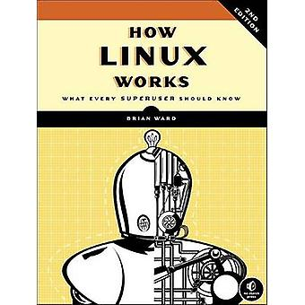 How Linux Works - What Every Superuser Should Know by Brian Ward - 978
