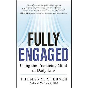 Fully Engaged - Using the Practicing Mind in Daily Life by Thomas M. S