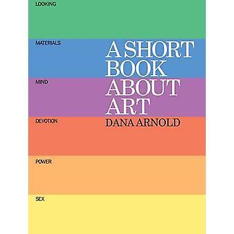 A Short Book About Art by Dana Arnold - 9781854379078 Book