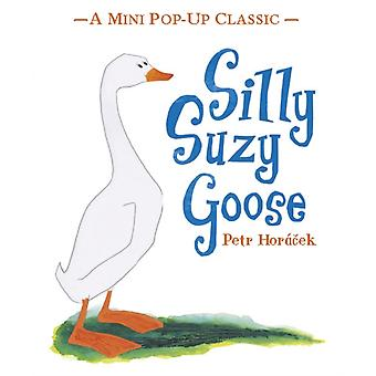 Silly Suzy Goose (Mini Pop Up Classic) (Hardcover) by Horacek Petr Horacek Petr