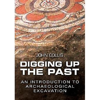 Digging Up the Past by John Collis