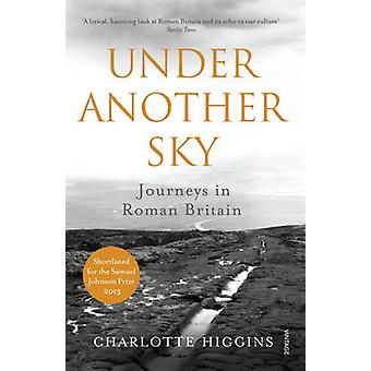 Under Another Sky - Journeys in Roman Britain by Charlotte Higgins - 9