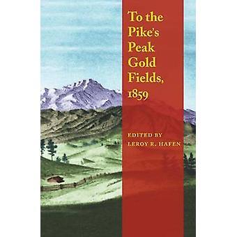Pike Peak Gold Fields - 1859 przez LeRoy R. Hafen - 97808032734