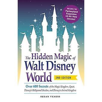 The Hidden Magic of Walt Disney World - Over 600 Secrets of the Magic